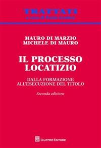 Il Il processo locatizio. Dalla formazione all'esecuzione del titolo - Di Marzio Mauro Di Mauro Michele - wuz.it