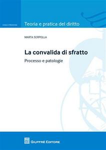 Libro La convalida di sfratto. Processo e patologie Marta Serpolla