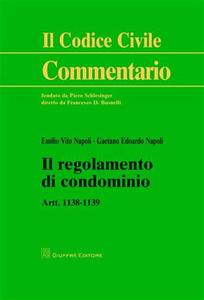 Libro Il regolamento di condominio. Art. 1138-1139 Emilio V. Napoli , Gaetano E. Napoli