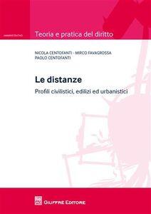 Libro Le distanze. Profili civilistici, edilizi ed urbanistici Nicola Centofanti , Mirco Favagrossa , Paolo Centofanti