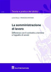 Libro La somministrazione di lavoro. Differenze con il contratto a termine e l'appalto di servizi Francesco Rotondi