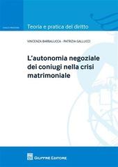 L' autonomia negoziale dei coniugi nella crisi matrimoniale