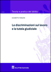 Libro Le discriminazioni sul lavoro e la tutela giudiziale Elisabetta Tarquini