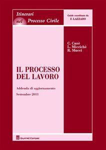 Libro Il processo del lavoro. Addenda di aggiornamento al settembre 2011 Claudia Canè , Loredana Miccichè , Roberto Mucci