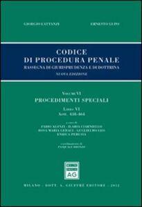 Libro Codice di procedura penale. Rassegna di giurisprudenza e di dottrina. Vol. 6\6: Procedimenti speciali. Artt. 438-464. Giorgio Lattanzi , Ernesto Lupo
