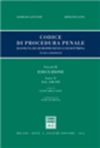 Libro Codice di procedura penale. Rassegna di giurisprudenza e di dottrina. Vol. 9: Esecuzione. Libro X (artt. 648-695). Giorgio Lattanzi , Ernesto Lupo