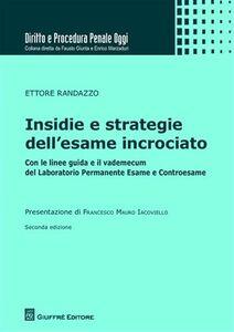 Libro Insidie e strategie dell'esame incrociato. Con le linee guida e il vademecum del laboratorio permanente esame e controesame Ettore Randazzo