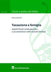 Tassazione e famiglia. Aspetti fiscali, tutela giuridica e accertamento nelle vicende familiari