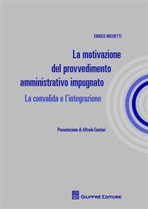 La motivazione del provvedimento amministrativo impugnato. La convalida e l'integrazione