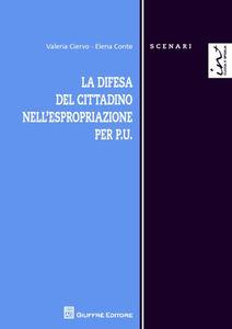 Libro La difesa del cittadino nell'espropriazione per P.U. Elena Conte , Valeria Ciervo