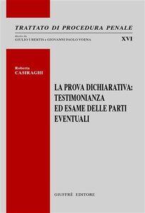 Libro La prova dichiarativa. Testimonianza ed esame delle parti eventuali Roberta Casiraghi