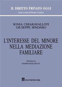 Libro L' interesse del minore nella mediazione familiare Sonia Chiaravalloti , Giuseppe Spadaro