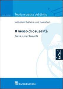 Foto Cover di Il nesso di causalità. Prassi e orientamenti, Libro di Angelo F. Tartaglia,Luigi Tramontono, edito da Giuffrè