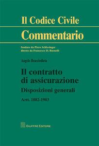 Libro Il contratto di assicurazione. Disposizioni generali. Artt. 1882-1903 Angelo Bracciodieta