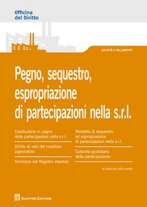 Libro Pegno, sequestro, espropriazione di partecipazioni nella s.r.l. Giancarlo Buccarella