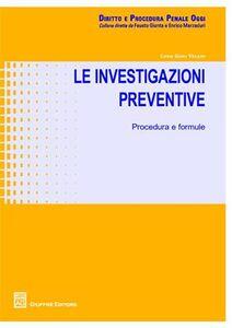 Foto Cover di Le investigazioni preventive. Procedure e formule, Libro di Luigi G. Velani, edito da Giuffrè