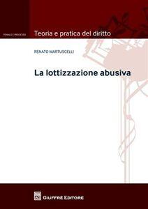 Foto Cover di La lottizzazione abusiva, Libro di Renato Martuscelli, edito da Giuffrè
