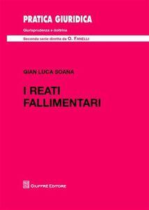 Foto Cover di I reati fallimentari, Libro di G. Luca Soana, edito da Giuffrè