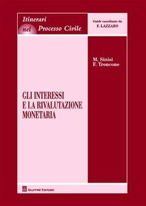 Libro Gli interessi e la rivalutazione monetaria Marcello Sinisi , Fulvio Troncone