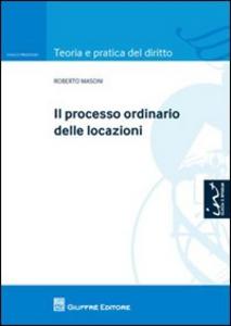 Libro Il processo ordinario delle locazioni Roberto Masoni
