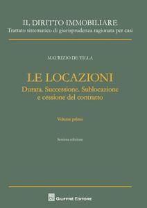 Il diritto immobiliare. Trattato sistematico di giurisprudenza ragionata per casi. Le locazioni. Vol. 1: Durata. Successione. Sublocazione e cessione del contratto.