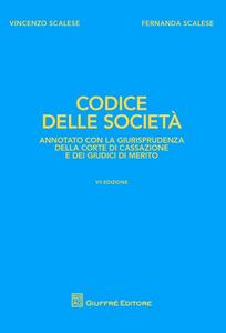 Libro Codice delle società. Annotato con la giurisprudenza della Corte di Cassazione e dei giudici di merito Vincenzo Scalese , Fernanda Scalese