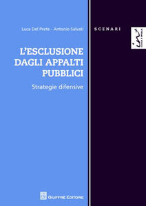 Libro L' esclusione dagli appalti pubblici. Strategie difensive Luca Del Prete , Antonio Salvati