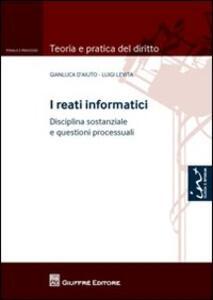 I reati informatici. Disciplina sostanziale e questioni processuali