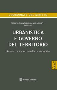 Libro Urbanistica e governo del territorio. Normativa e giurisprudenza ragionata