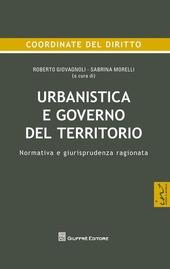 Urbanistica e governo del territorio. Normativa e giurisprudenza ragionata