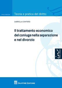 Libro Il trattamento economico del coniuge nella separazione e nel divorzio Gabriella Contiero