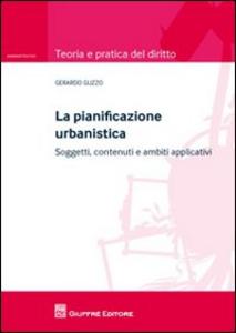 Libro La pianificazione urbanistica. Soggetti, contenuti e ambiti applicativi Gerardo Guzzo