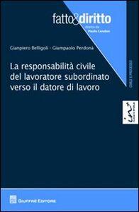 Libro La responsabilità civile del lavoratore subordinato verso il datore di lavoro Gianpiero Belligoli , Giampaolo Perdonà