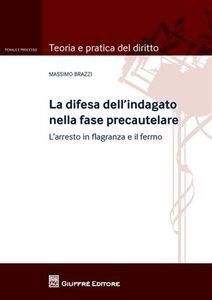 Foto Cover di La difesa dell'indagato nella fase precautelare. L'arresto in flagranza e il fermo, Libro di Massimo Brazzi, edito da Giuffrè