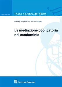 Libro La mediazione obbligatoria nel condominio Alberto Celeste , Luigi Salciarini