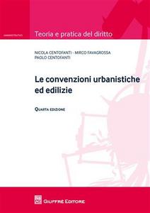 Libro Le convenzioni urbanistiche ed edilizie Nicola Centofanti , Paolo Centofanti , Mirco Favagrossa