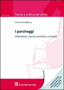 Libro I parcheggi. Urbanistica, norme tecniche, contratti Donato Palombella