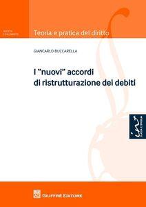 Foto Cover di I nuovi accordi di ristrutturazione dei debiti, Libro di Giancarlo Buccarella, edito da Giuffrè