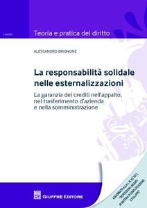 La responsabilità solidale nelle esternalizzazioni. La garanzia dei crediti nell'appalto, nel trasferimento d'azienda e nella somministrazione