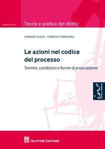 Libro Le azioni nel codice del processo. Termini, condizioni e forme di proposizione Fabrizio Fornataro , Carmine Russo
