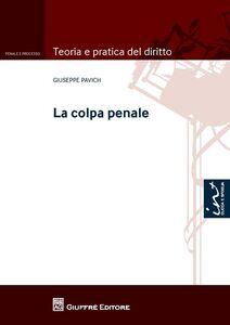 Foto Cover di La colpa penale, Libro di Giuseppe Pavich, edito da Giuffrè