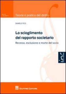 Libro Lo scioglimento del rapporto societario. Recesso, esclusione e morte del socio Daniele Fico