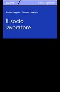 Libro Il socio lavoratore Stefano Lapponi , Gianluca Natalucci