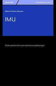 Libro IMU. Guida operativa alla nuova imposta municipale propria M. Cristina Saccani