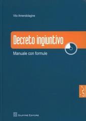 Decreto ingiuntivo. Manuale con formule. Con CD-ROM