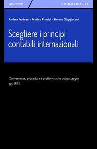 Foto Cover di Scegliere i principi contabili internazionali. Convenienza, procedura e problematiche del passaggio agli IFRS, Libro di AA.VV edito da Giuffrè
