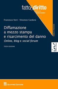 Foto Cover di Diffamazione a mezzo stampa e risarcimento del danno. Online, blog e social forum, Libro di Francesco Verri,Vincenzo Cardone, edito da Giuffrè