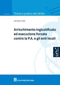 Libro Arricchimento ingiustificato ed esecuzione forzata contro la P.A. e gli enti locali Antonio Lepre