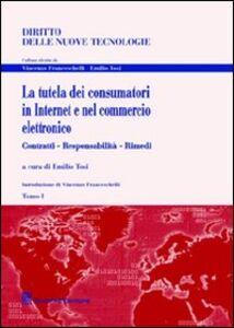 Libro La tutela dei consumatori in Internet e nel commercio elettronico. Contratti, responsabilità, rimedi