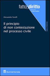 Libro Il principio di non contestazione nel processo civile Alessandro Farolfi